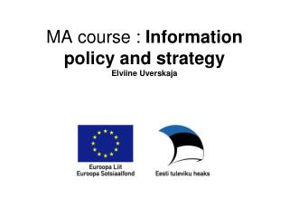 MA course :  Information policy and strategy Elviine Uverskaja