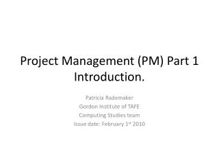 Project Management (PM) Part 1 Introduction.