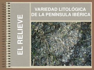VARIEDAD LITOLÓGICA  DE LA PENÍNSULA IBÉRICA