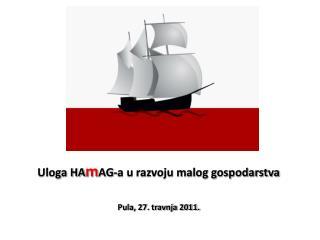 Uloga HA m AG-a u razvoju malog gospodarstva Pula, 27. travnja 2011.
