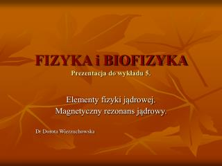 FIZYKA i BIOFIZYKA Prezentacja do wykładu 5.