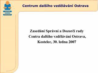 Zasedání Správní a Dozorčí rady   Centra dalšího vzdělávání Ostrava,  Kostelec, 30. ledna 2007