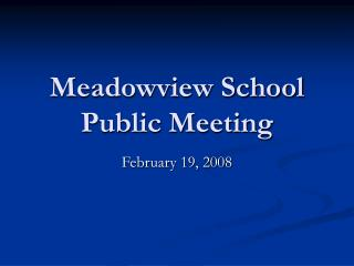 Meadowview School Public Meeting