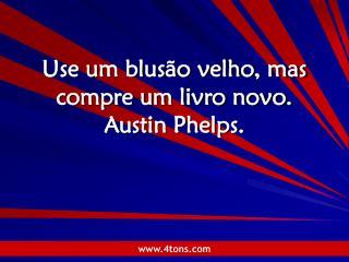 Use um blusão velho, mas compre um livro novo.  Austin Phelps.