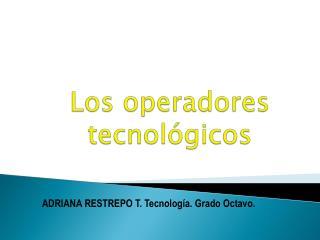 Los operadores tecnológicos