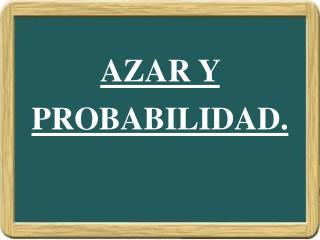 AZAR Y PROBABILIDAD.