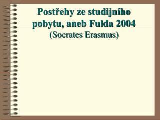 Postřehy ze studijního pobytu, aneb Fulda 2004 (Socrates Erasmus)