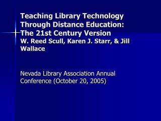 Teaching Library Technology Through Distance Education:  The 21st Century Version W. Reed Scull, Karen J. Starr,  Jill W