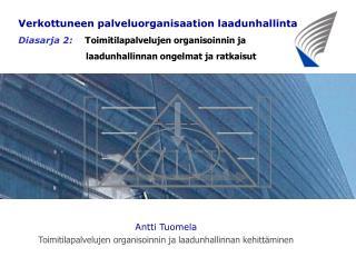 Antti Tuomela Toimitilapalvelujen organisoinnin ja laadunhallinnan kehittäminen