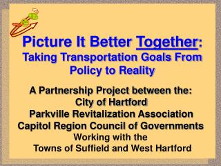 Picture It Better  Together : Taking Transportation Goals From Policy to Reality