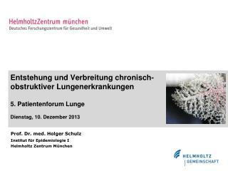 Prof. Dr. med. Holger Schulz Institut f�r Epidemiologie I Helmholtz Zentrum M�nchen