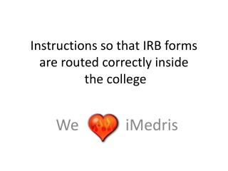 I nstructions so that IRB forms  are routed correctly inside  the college