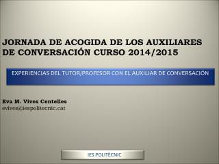 JORNADA  DE ACOGIDA DE LOS AUXILIARES  DE CONVERSACIÓN CURSO 2014/2015 Eva M. Vives Centelles
