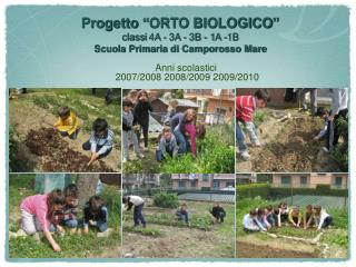 Progetto �ORTO BIOLOGICO� classi 4A - 3A - 3B - 1A -1B   Scuola Primaria di Camporosso Mare