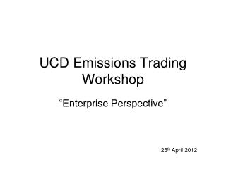 UCD Emissions Trading  Workshop