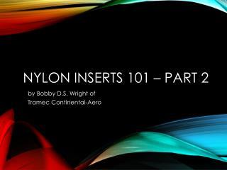 Nylon inserts 101 – PART 2