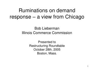 Ruminations on demand response   a view from Chicago  Bob Lieberman Illinois Commerce Commission