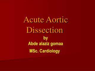 Acute Aortic Dissection by Abde alaziz gomaa MSc. Cardiology