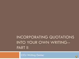Incorporating Quotations Into your own writing--Part II