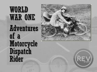 WORLD WAR ONE Adventures of a Motorcycle Dispatch Rider