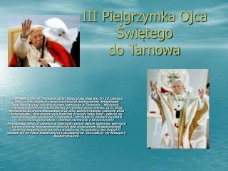 III Pielgrzymka Ojca Świętego  do Tarnowa