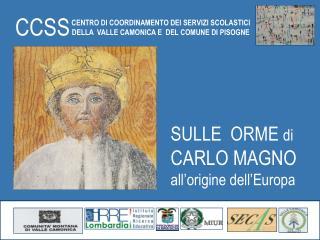 SULLE  ORME  di CARLO MAGNO  all'origine dell'Europa
