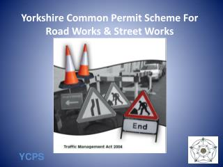 Yorkshire Common Permit Scheme For Road Works  Street Works