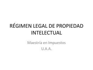R�GIMEN LEGAL DE PROPIEDAD INTELECTUAL