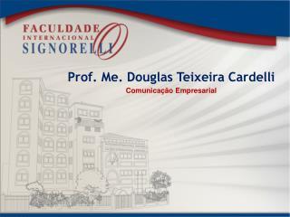 Prof. Me. Douglas Teixeira Cardelli Comunicação Empresarial