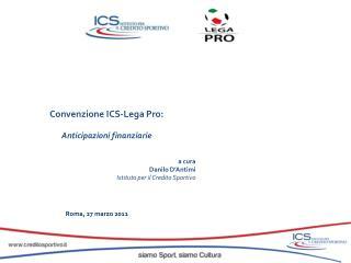 Convenzione ICS-Lega Pro: Anticipazioni finanziarie a cura Danilo D'Antimi