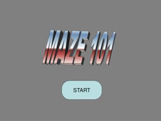 MAZE 101