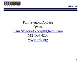 Pam Stegora Axberg Qwest Pam.StegoraAxberg@Qwest 612-664-4200 nric