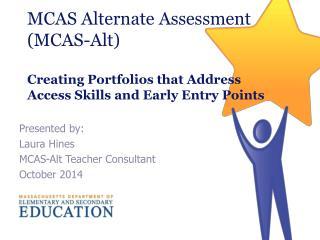 Presented by:  Laura Hines MCAS-Alt Teacher Consultant October 2014