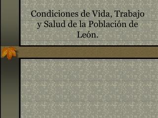 Condiciones de Vida, Trabajo y Salud de la Población de León.