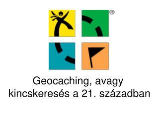 Geocaching, avagy  kincskeresés a 21. században