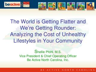 The World is Getting Flatter and We re Getting Rounder:  Analyzing the Cost of Unhealthy Lifestyles in Your Community  S