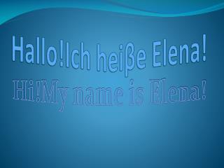 Hallo!Ich hei β e Elena!