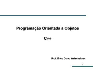 Programação Orientada a Objetos C++ Prof. Érico Olavo Weissheimer
