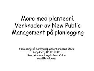 Moro med planteori. Verknader av New Public Management p  planlegging