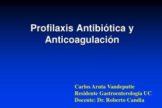 Profilaxis Antibiótica y  Anticoagulación
