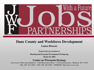 Dane County and Workforce Development Laura Dresser  Prepared for presentation to