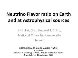 Neutrino Flavor ratio on Earth and at Astrophysical sources