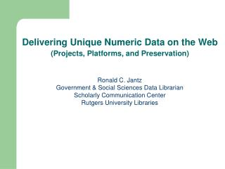 Ronald C. Jantz Government & Social Sciences Data Librarian Scholarly Communication Center