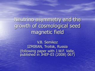 Neutrino asymmetry and the growth of cosmological seed magnetic field