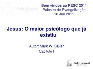 Bem vindos ao PESC 2011 Palestra de Evangelização 10 Jan 2011
