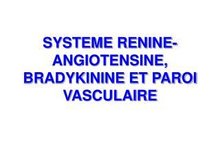 SYSTEME RENINE-ANGIOTENSINE, BRADYKININE ET PAROI VASCULAIRE