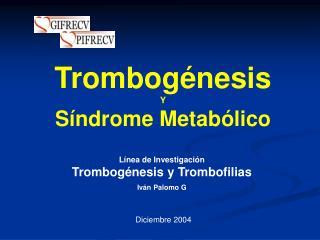 Línea de Investigación Trombogénesis y Trombofilias Iván Palomo G