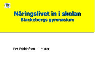 Näringslivet in i skolan        Blackebergs gymnasium