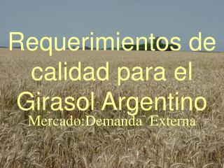 Requerimientos de calidad para el Girasol Argentino