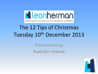 The 12 Tips of Christmas  Tuesday 10 th  December 2013